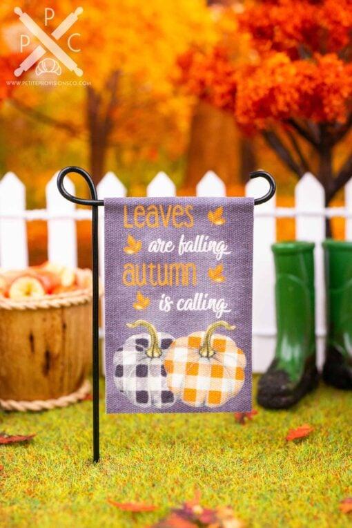 Dollhouse Miniature Leaves are Falling Autumn is Calling Garden Flag - 1:12 Dollhouse Miniature Garden Flag