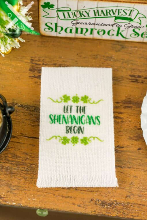 Dollhouse Miniature St. Patrick's Day Let the Shenanigans Begin Tea Towel