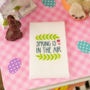 Spring is in the Air Tea Towel – Easter Kitchen Towel – 1:12 Dollhouse
