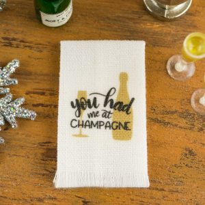 You Had Me At Champagne New Year's Tea Towel
