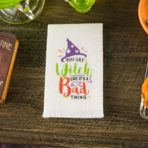 You Say Witch Like It's a Bad Thing Tea Towel